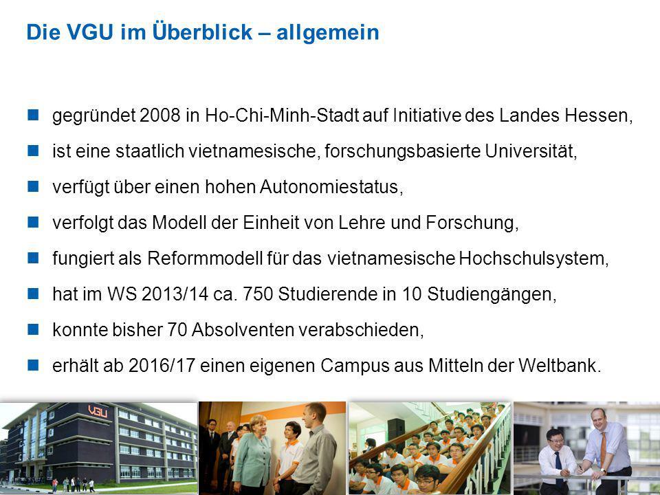 Die VGU im Überblick – allgemein 19 gegründet 2008 in Ho-Chi-Minh-Stadt auf Initiative des Landes Hessen, ist eine staatlich vietnamesische, forschung