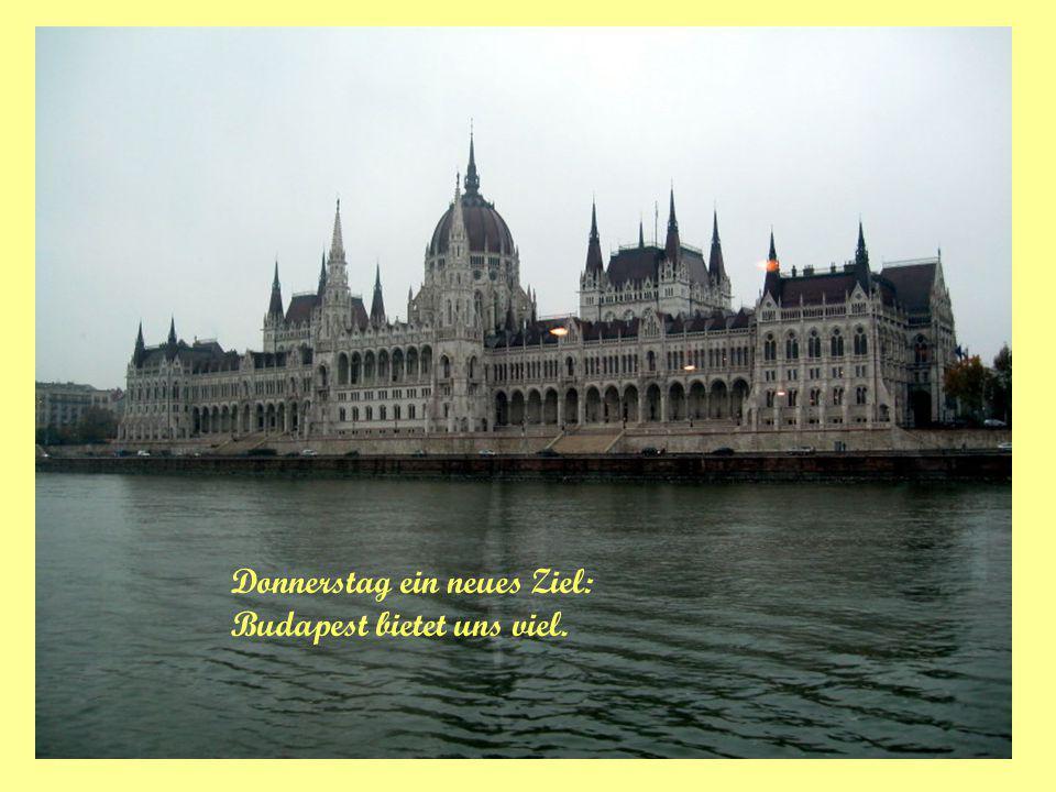 Donnerstag ein neues Ziel: Budapest bietet uns viel.