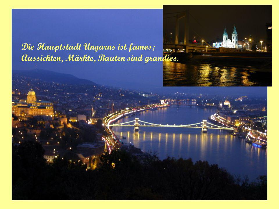 Die Hauptstadt Ungarns ist famos; Aussichten, Märkte, Bauten sind grandios.