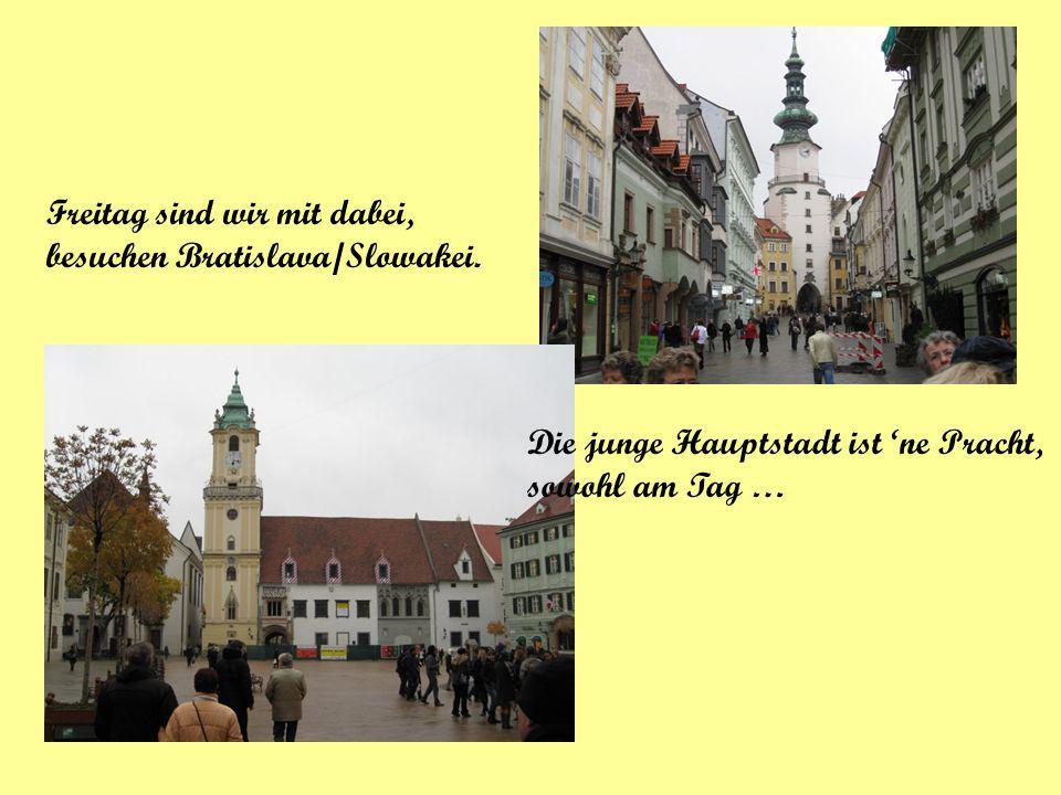 Freitag sind wir mit dabei, besuchen Bratislava/Slowakei. Die junge Hauptstadt ist 'ne Pracht, sowohl am Tag …