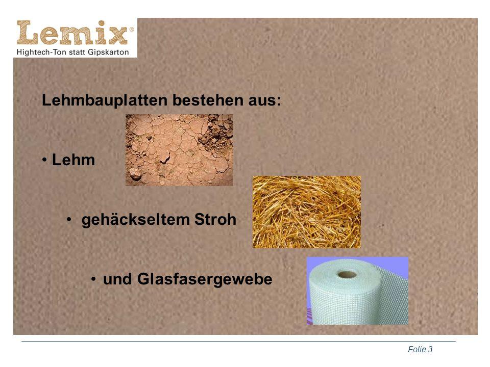 Folie 4 Die Lehmplatte: einfache Handhabung hervorragende akustische und raumklimatische Eigenschaften wirkungsvoll gegen Feuchtigkeit und Schimmel hohes Wärmespeichervermögen Wasserdampf durchlässig unproblematische Entsorgung Abschirmung elektromagnetischer Strahlung