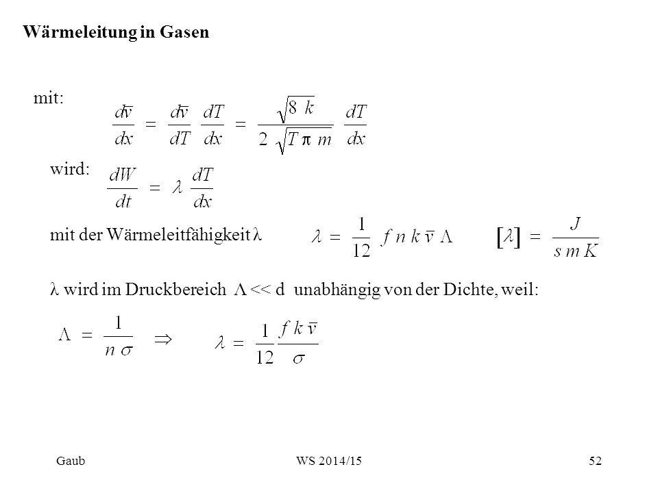 Wärmeleitung in Gasen mit: mit der Wärmeleitfähigkeit λ wird: λ wird im Druckbereich Λ << d unabhängig von der Dichte, weil:  Gaub52WS 2014/15