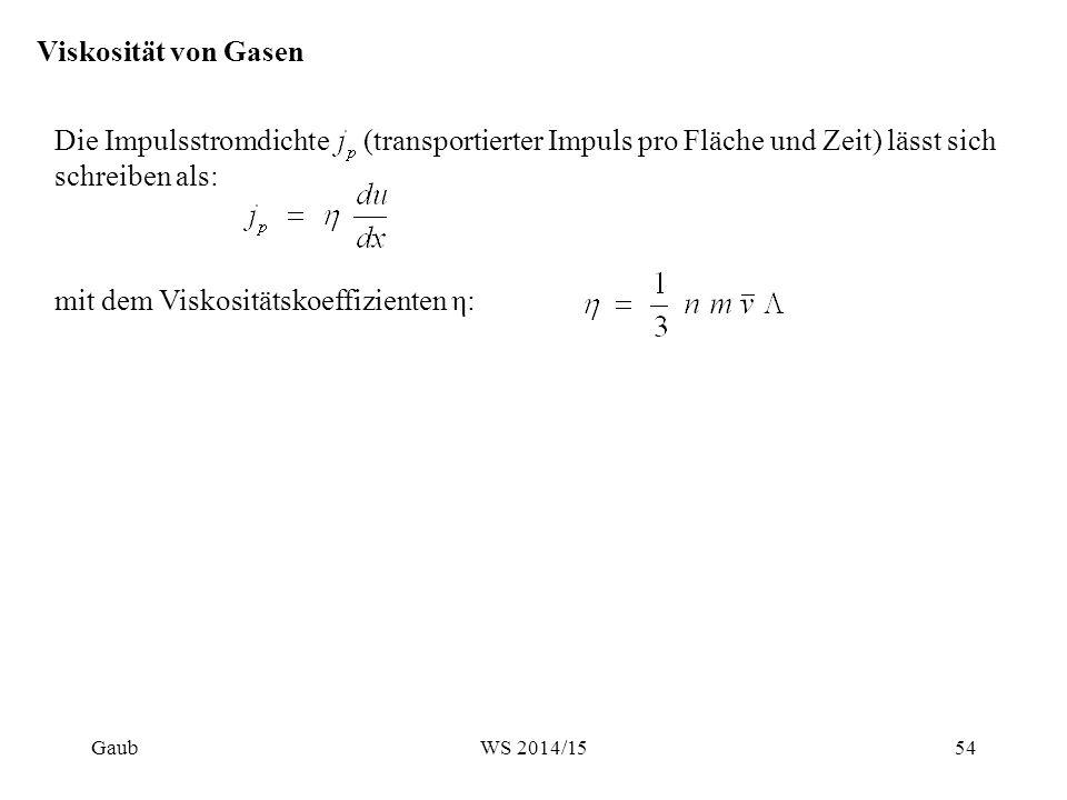 Viskosität von Gasen Die Impulsstromdichte (transportierter Impuls pro Fläche und Zeit) lässt sich schreiben als: mit dem Viskositätskoeffizienten η: