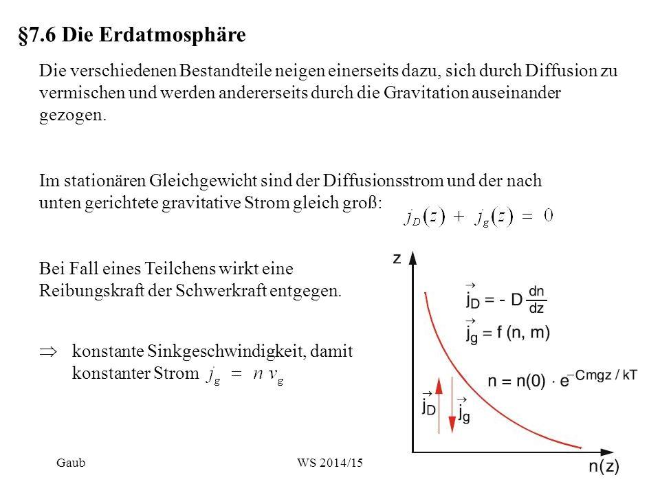 §7.6 Die Erdatmosphäre Die verschiedenen Bestandteile neigen einerseits dazu, sich durch Diffusion zu vermischen und werden andererseits durch die Gra