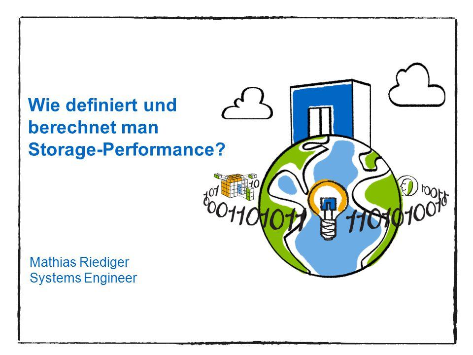 1 Mathias Riediger Systems Engineer Wie definiert und berechnet man Storage-Performance