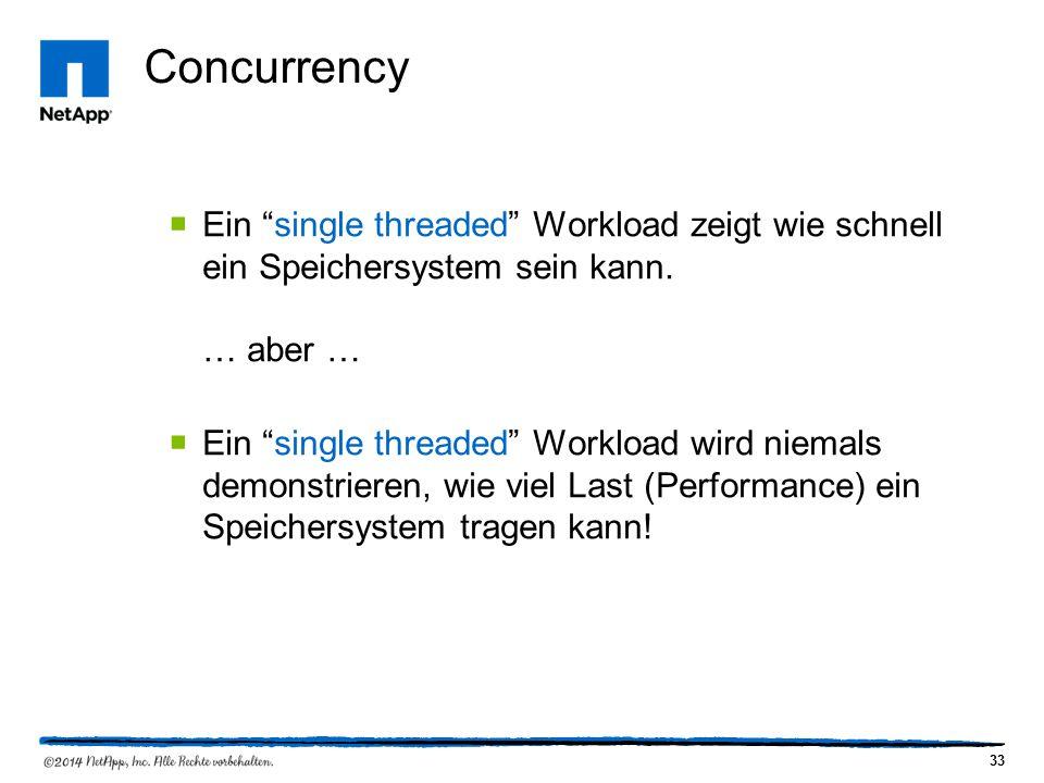 33 Concurrency  Ein single threaded Workload zeigt wie schnell ein Speichersystem sein kann.