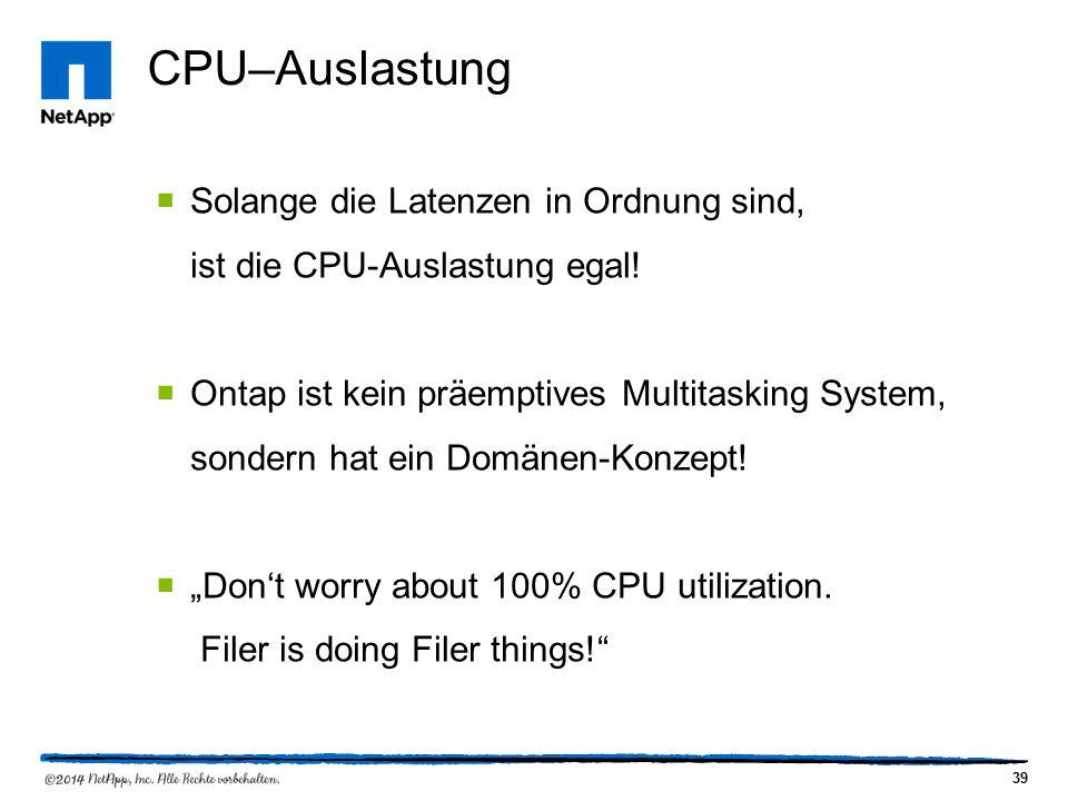 39 CPU–Auslastung  Solange die Latenzen in Ordnung sind, ist die CPU-Auslastung egal.