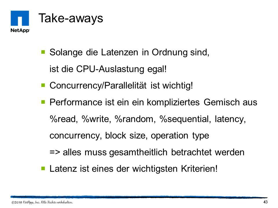 43 Take-aways  Solange die Latenzen in Ordnung sind, ist die CPU-Auslastung egal.