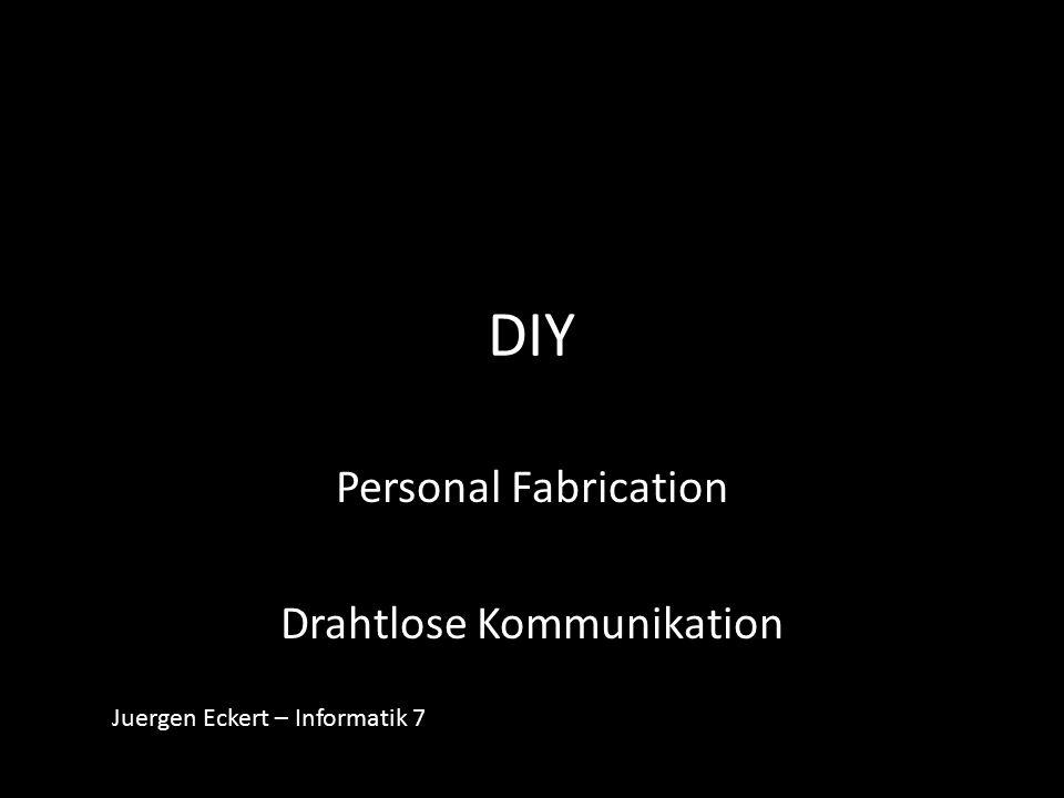 DIY Personal Fabrication Drahtlose Kommunikation Juergen Eckert – Informatik 7
