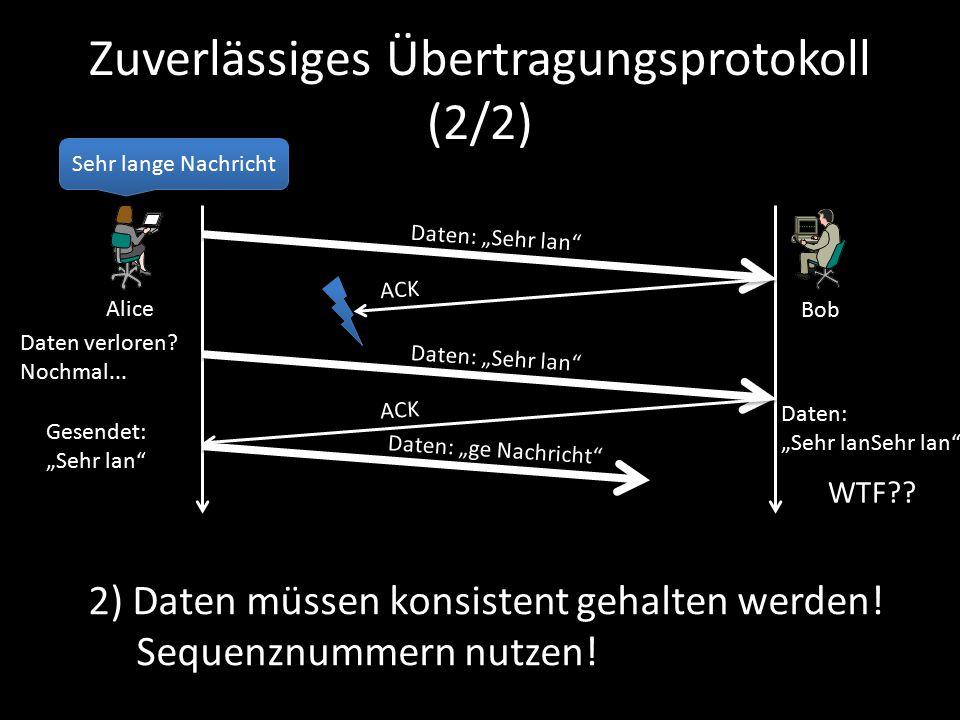 """Zuverlässiges Übertragungsprotokoll (2/2) Sehr lange Nachricht Daten: """"Sehr lan ACK Bob Alice 2) Daten müssen konsistent gehalten werden."""