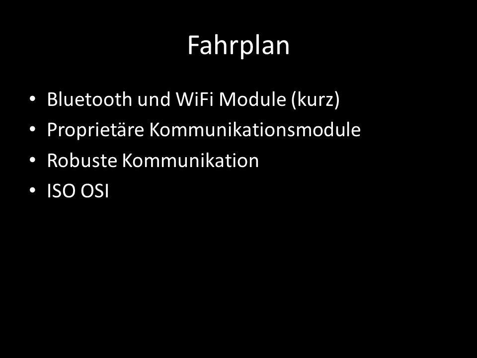 Fahrplan Bluetooth und WiFi Module (kurz) Proprietäre Kommunikationsmodule Robuste Kommunikation ISO OSI