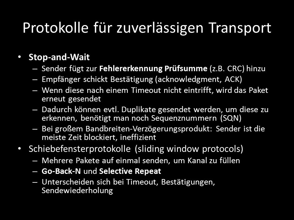 Protokolle für zuverlässigen Transport Stop-and-Wait – Sender fügt zur Fehlererkennung Prüfsumme (z.B.