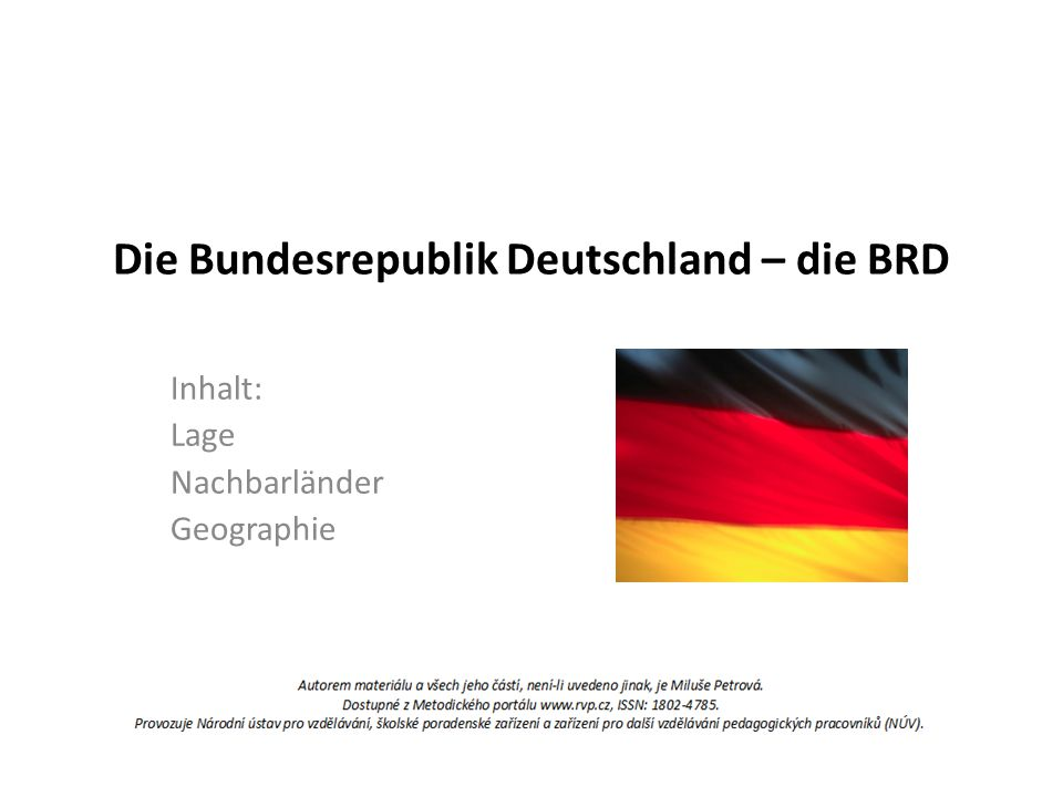 Die Bundesrepublik Deutschland – die BRD Inhalt: Lage Nachbarländer Geographie