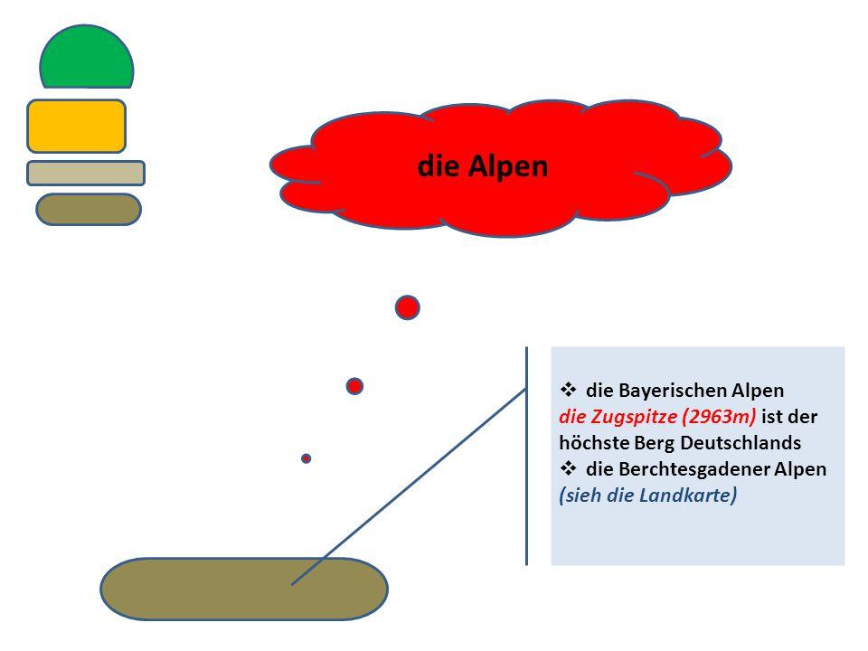  die Bayerischen Alpen die Zugspitze (2963m) ist der höchste Berg Deutschlands  die Berchtesgadener Alpen (sieh die Landkarte) die Alpen