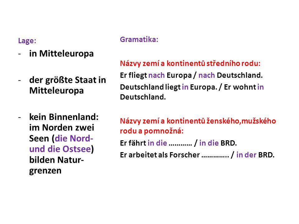 Lage: Gramatika: Názvy zemí a kontinentů středního rodu: Er fliegt nach Europa / nach Deutschland. Deutschland liegt in Europa. / Er wohnt in Deutschl