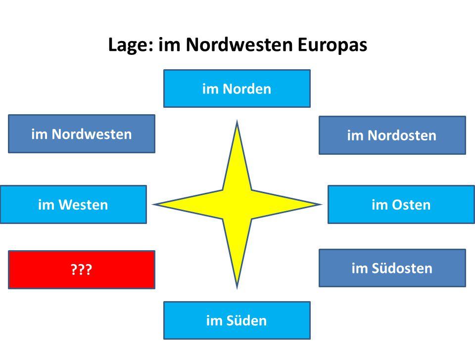 Lage: im Nordwesten Europas im Norden im Westenim Osten im Süden im Nordwesten im Nordosten im Südosten ???