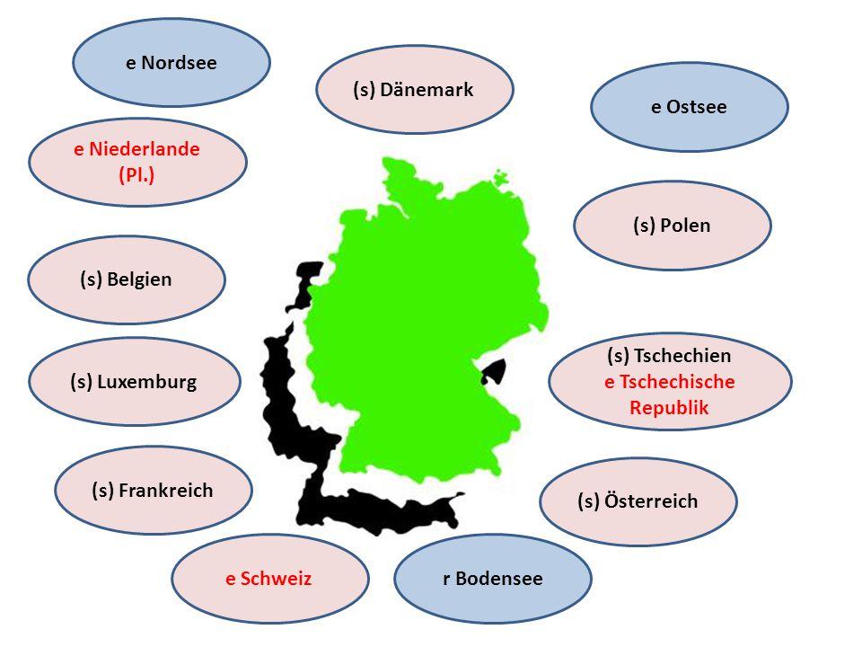 (s) Dänemark e Ostsee (s) Polen (s) Tschechien e Tschechische Republik (s) Österreich r Bodenseee Schweiz (s) Belgien e Niederlande (Pl.) (s) Frankrei