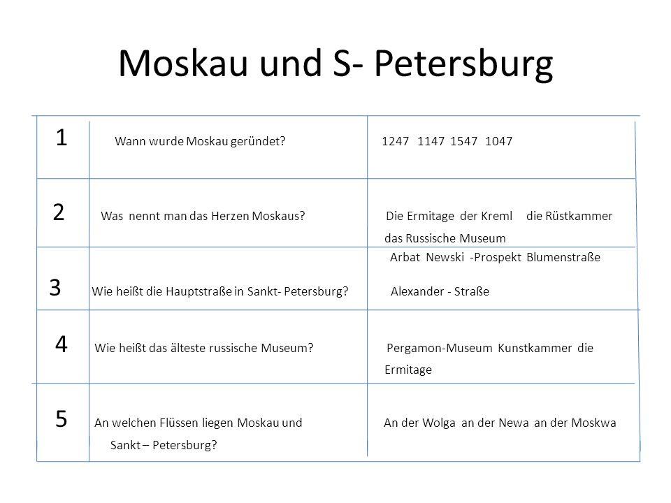 Moskau und S- Petersburg 1 Wann wurde Moskau geründet? 1247 1147 1547 1047 2 Was nennt man das Herzen Moskaus? Die Ermitage der Kreml die Rüstkammer d