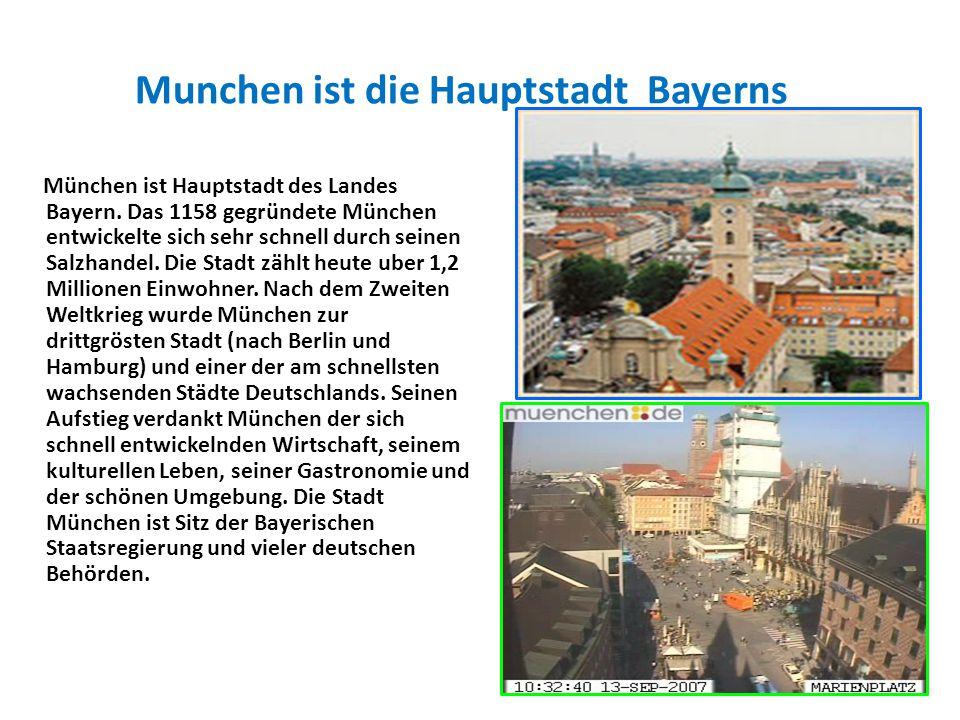 Munchen ist die Hauptstadt Bayerns München ist Hauptstadt des Landes Bayern. Das 1158 gegründete München entwickelte sich sehr schnell durch seinen Sa