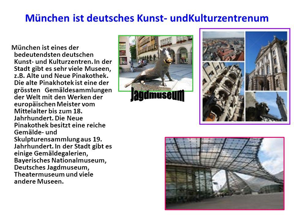 München ist deutsches Kunst- undKulturzentrenum München ist eines der bedeutendsten deutschen Kunst- und Kulturzentren. In der Stadt gibt es sehr viel