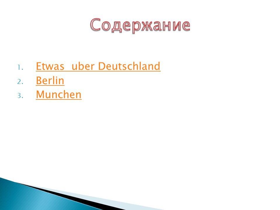 1. Etwas uber DeutschlandEtwas uber Deutschland 2. BerlinBerlin 3. MunchenMunchen