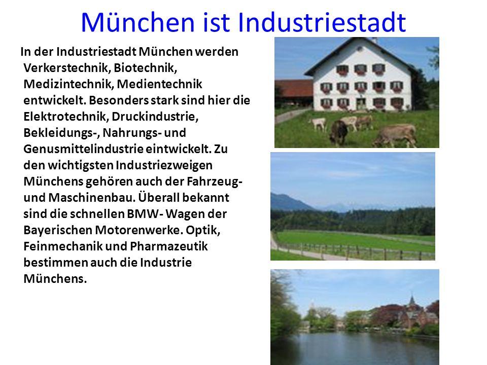 München ist Industriestadt In der Industriestadt München werden Verkerstechnik, Biotechnik, Medizintechnik, Medientechnik entwickelt. Besonders stark