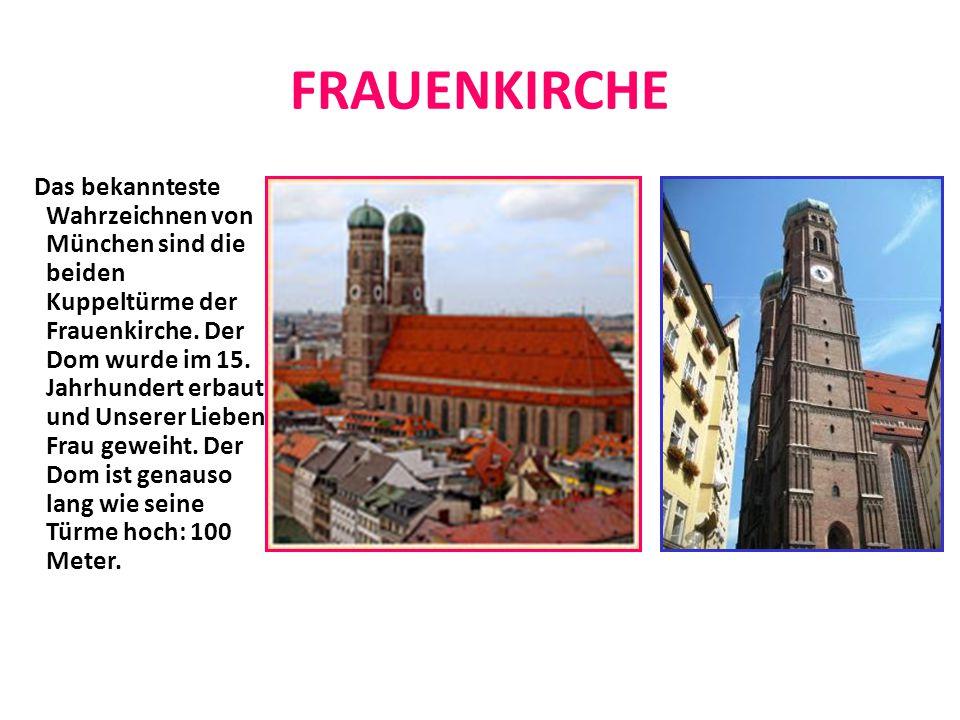 FRAUENKIRCHE Das bekannteste Wahrzeichnen von München sind die beiden Kuppeltürme der Frauenkirche. Der Dom wurde im 15. Jahrhundert erbaut und Unsere
