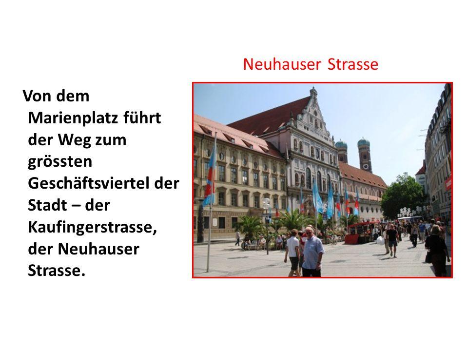 Von dem Marienplatz führt der Weg zum grössten Geschäftsviertel der Stadt – der Kaufingerstrasse, der Neuhauser Strasse.
