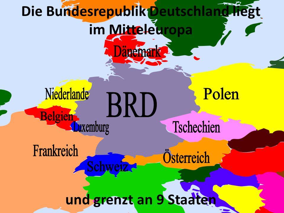 Die Bundesrepublik Deutschland liegt im Mitteleuropa und grenzt an 9 Staaten