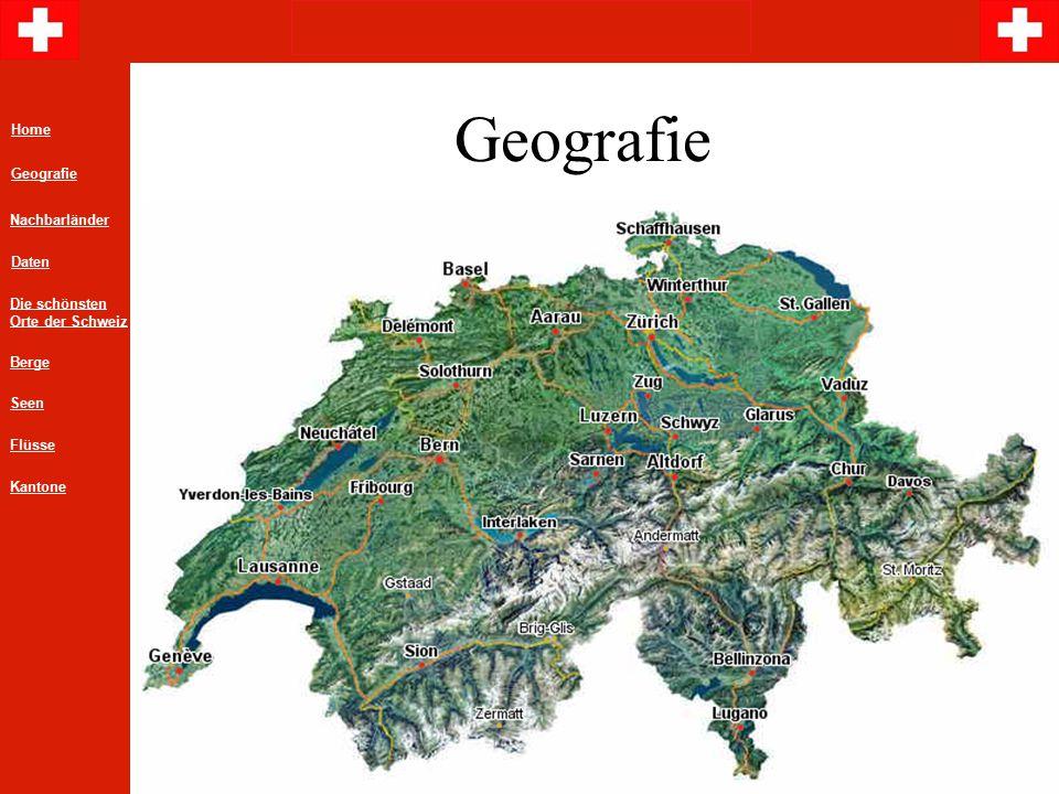 Geografie Home Geografie Daten Die schönsten Orte der Schweiz Nachbarländer Berge Flüsse Seen Kantone