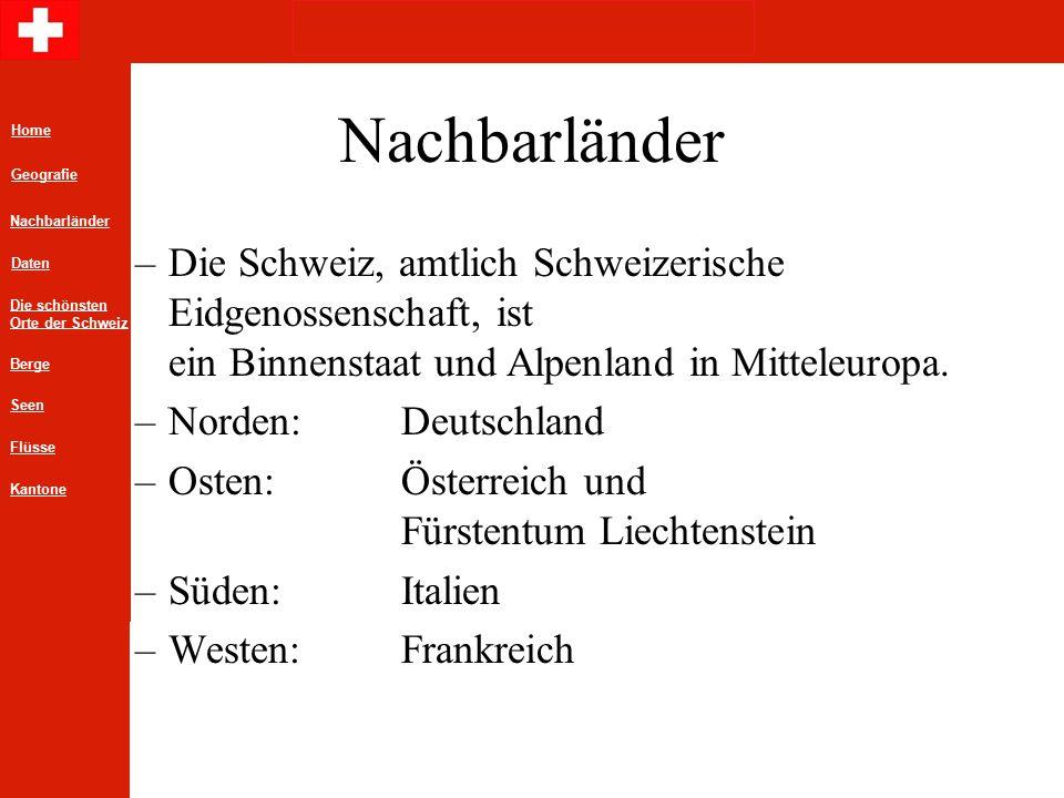Nachbarländer –D–Die Schweiz, amtlich Schweizerische Eidgenossenschaft, ist ein Binnenstaat und Alpenland in Mitteleuropa.