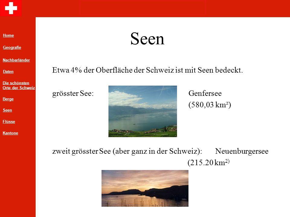 Seen Etwa 4% der Oberfläche der Schweiz ist mit Seen bedeckt. grösster See: Genfersee (580,03 km²) zweit grösster See (aber ganz in der Schweiz):Neuen