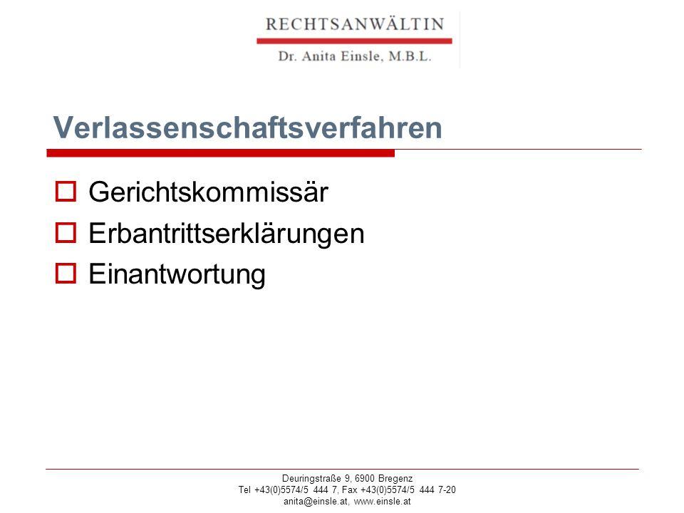 Deuringstraße 9, 6900 Bregenz Tel +43(0)5574/5 444 7, Fax +43(0)5574/5 444 7-20 anita@einsle.at, www.einsle.at Verlassenschaftsverfahren  Gerichtskommissär  Erbantrittserklärungen  Einantwortung