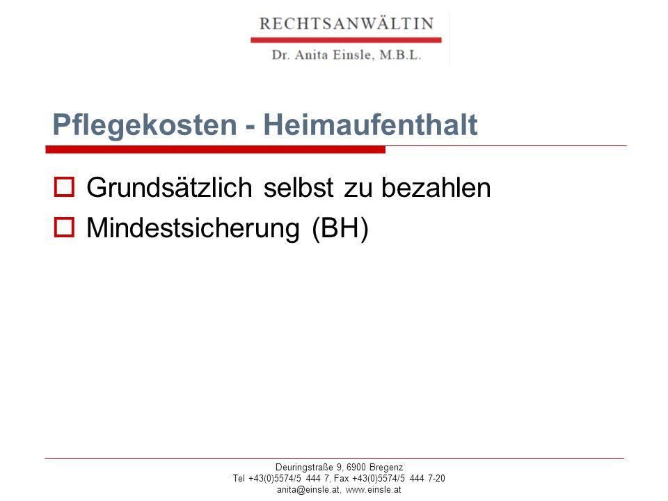 Deuringstraße 9, 6900 Bregenz Tel +43(0)5574/5 444 7, Fax +43(0)5574/5 444 7-20 anita@einsle.at, www.einsle.at Pflegekosten - Heimaufenthalt  Grundsätzlich selbst zu bezahlen  Mindestsicherung (BH)