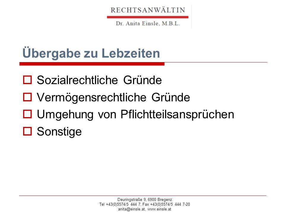 Deuringstraße 9, 6900 Bregenz Tel +43(0)5574/5 444 7, Fax +43(0)5574/5 444 7-20 anita@einsle.at, www.einsle.at Übergabe zu Lebzeiten  Sozialrechtliche Gründe  Vermögensrechtliche Gründe  Umgehung von Pflichtteilsansprüchen  Sonstige