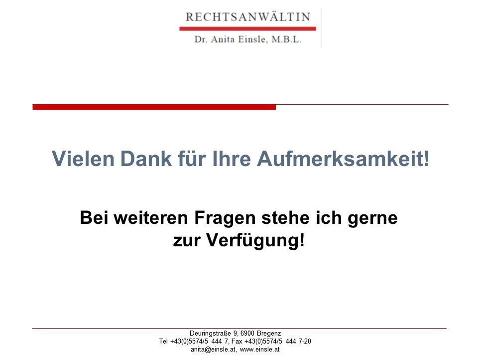 Deuringstraße 9, 6900 Bregenz Tel +43(0)5574/5 444 7, Fax +43(0)5574/5 444 7-20 anita@einsle.at, www.einsle.at Deuringstraße 9, 6900 Bregenz Tel +43(0)5574/5 444 7, Fax +43(0)5574/5 444 7-20 anita@einsle.at, www.einsle.at Vielen Dank für Ihre Aufmerksamkeit.