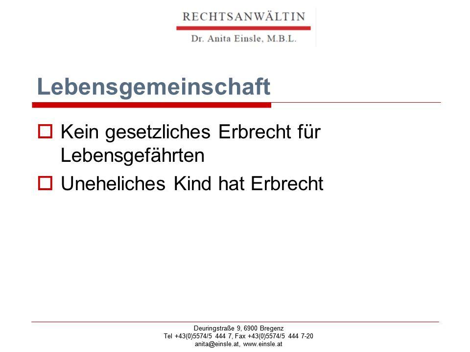 Deuringstraße 9, 6900 Bregenz Tel +43(0)5574/5 444 7, Fax +43(0)5574/5 444 7-20 anita@einsle.at, www.einsle.at Deuringstraße 9, 6900 Bregenz Tel +43(0)5574/5 444 7, Fax +43(0)5574/5 444 7-20 anita@einsle.at, www.einsle.at Lebensgemeinschaft  Kein gesetzliches Erbrecht für Lebensgefährten  Uneheliches Kind hat Erbrecht