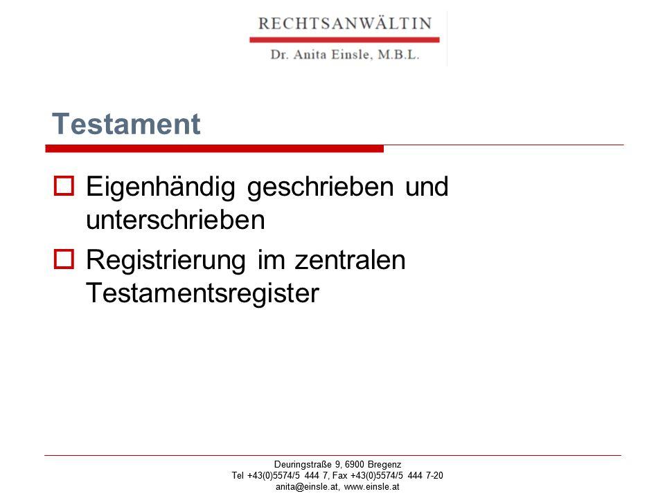 Deuringstraße 9, 6900 Bregenz Tel +43(0)5574/5 444 7, Fax +43(0)5574/5 444 7-20 anita@einsle.at, www.einsle.at Deuringstraße 9, 6900 Bregenz Tel +43(0)5574/5 444 7, Fax +43(0)5574/5 444 7-20 anita@einsle.at, www.einsle.at Testament  Eigenhändig geschrieben und unterschrieben  Registrierung im zentralen Testamentsregister