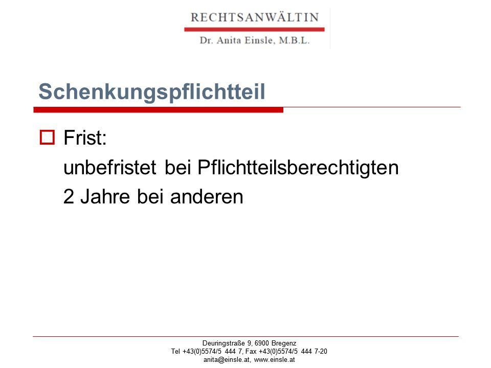 Deuringstraße 9, 6900 Bregenz Tel +43(0)5574/5 444 7, Fax +43(0)5574/5 444 7-20 anita@einsle.at, www.einsle.at Deuringstraße 9, 6900 Bregenz Tel +43(0)5574/5 444 7, Fax +43(0)5574/5 444 7-20 anita@einsle.at, www.einsle.at Enterbung  Entziehung des Pflichtteiles nur bei besonderen Gründen: Im Notstand hilflos gelassen Strafbare Handlungen Gegen die öffentliche Sittlichkeit verstoßende Lebensart Hoch verschuldet und verschwenderisch
