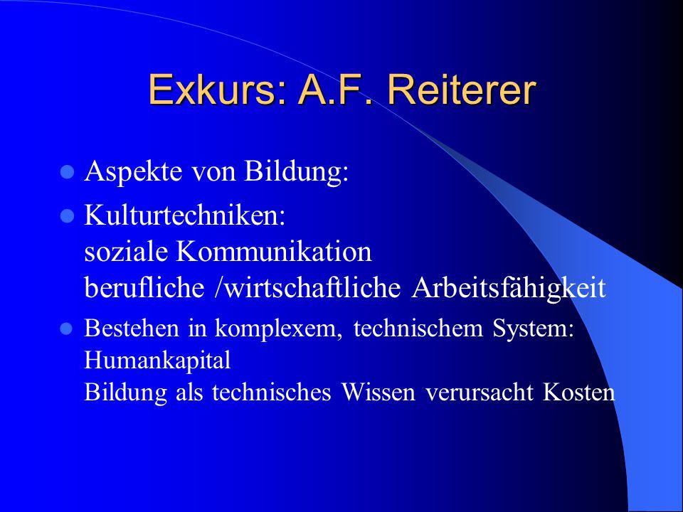 Exkurs: A.F. Reiterer Aspekte von Bildung: Kulturtechniken: soziale Kommunikation berufliche /wirtschaftliche Arbeitsfähigkeit Bestehen in komplexem,
