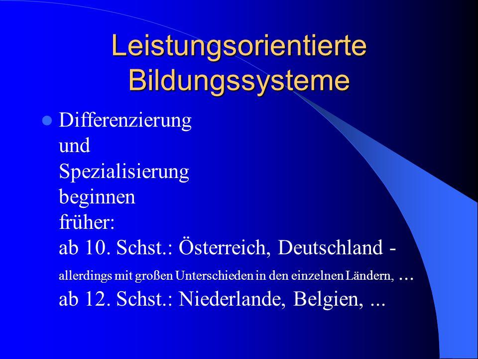 Leistungsorientierte Bildungssysteme Differenzierung und Spezialisierung beginnen früher: ab 10. Schst.: Österreich, Deutschland - allerdings mit groß