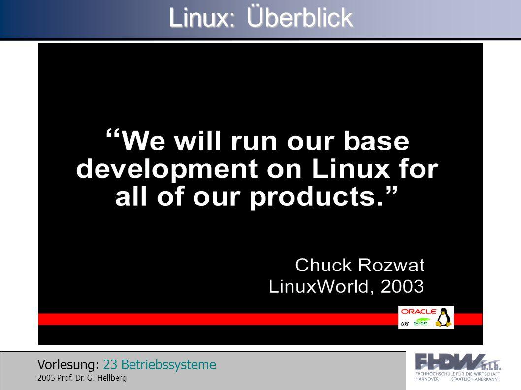 Vorlesung: 23 Betriebssysteme 2005 Prof. Dr. G. Hellberg Linux: Überblick