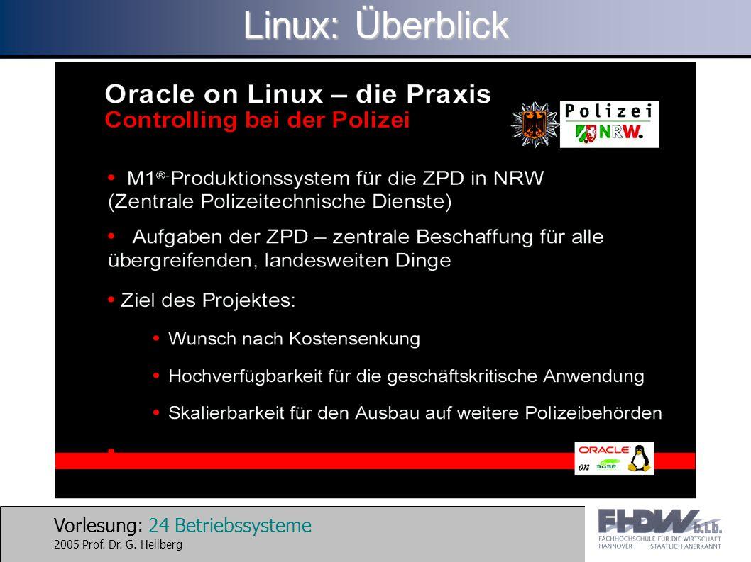 Vorlesung: 24 Betriebssysteme 2005 Prof. Dr. G. Hellberg Linux: Überblick