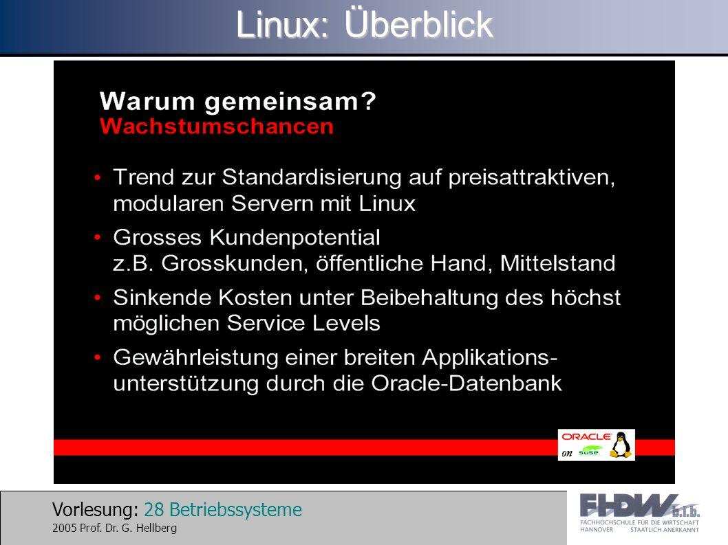 Vorlesung: 28 Betriebssysteme 2005 Prof. Dr. G. Hellberg Linux: Überblick