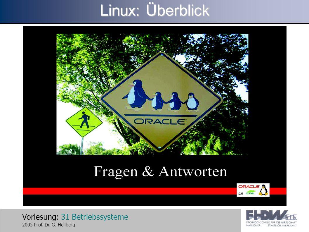 Vorlesung: 31 Betriebssysteme 2005 Prof. Dr. G. Hellberg Linux: Überblick