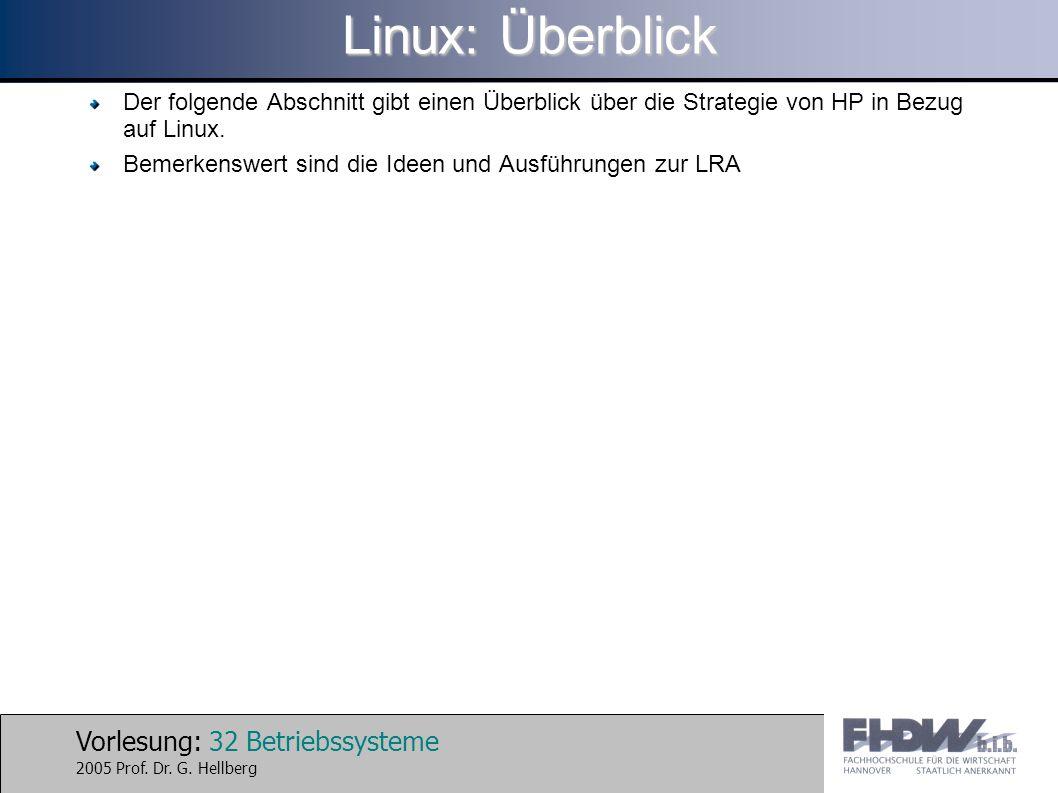Vorlesung: 32 Betriebssysteme 2005 Prof. Dr. G. Hellberg Linux: Überblick Der folgende Abschnitt gibt einen Überblick über die Strategie von HP in Bez