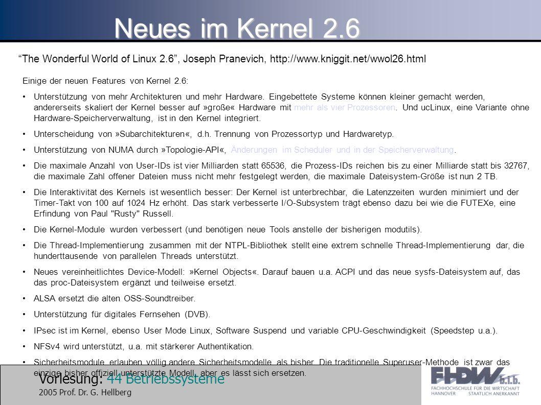 Vorlesung: 44 Betriebssysteme 2005 Prof. Dr. G. Hellberg Neues im Kernel 2.6 Einige der neuen Features von Kernel 2.6: Unterstützung von mehr Architek