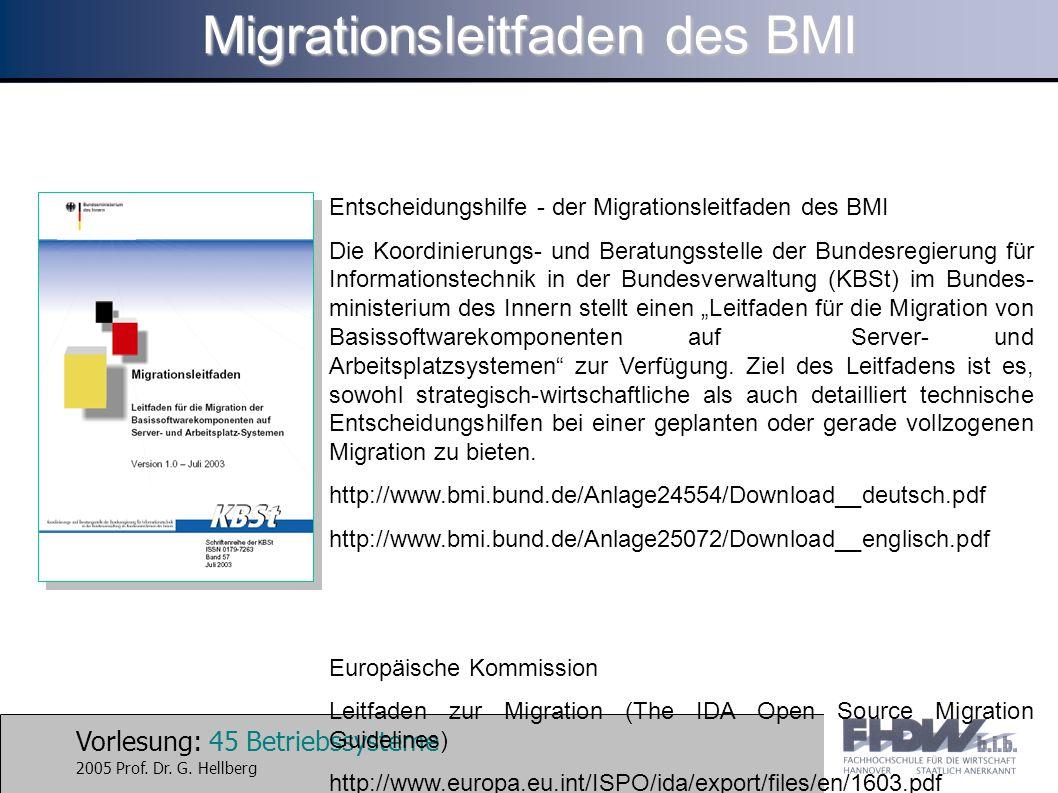 Vorlesung: 45 Betriebssysteme 2005 Prof. Dr. G. Hellberg Migrationsleitfaden des BMI Entscheidungshilfe - der Migrationsleitfaden des BMI Die Koordini