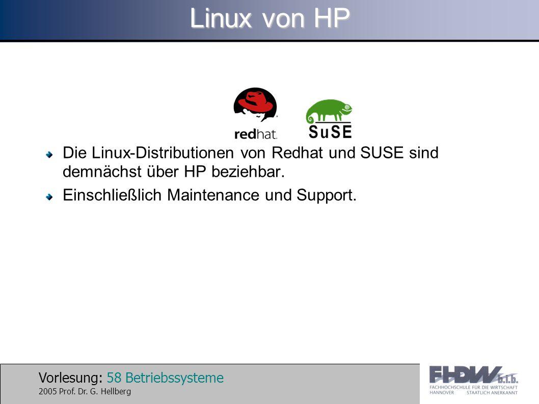 Vorlesung: 58 Betriebssysteme 2005 Prof. Dr. G. Hellberg Linux von HP Die Linux-Distributionen von Redhat und SUSE sind demnächst über HP beziehbar. E
