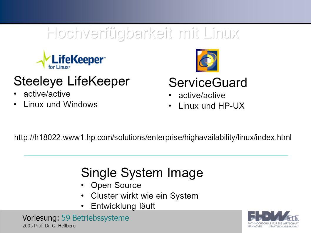 Vorlesung: 59 Betriebssysteme 2005 Prof. Dr. G. Hellberg ServiceGuard active/active Linux und HP-UX Steeleye LifeKeeper active/active Linux und Window